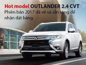Hot model OUTLANDER 2.4 CVT. Phiên bản 2017 đã về và sẵn sàng nhận đặt hàng